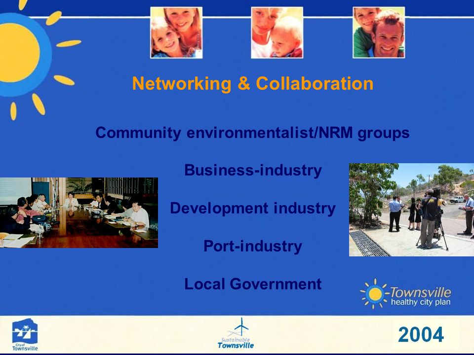 Networking & Collaboration Community environmentalist/NRM groups Business-industry Development industry Port-industry Local Government