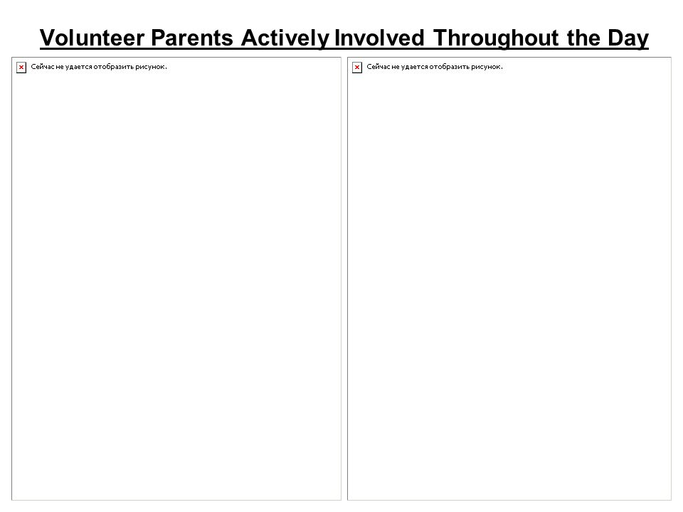 Volunteer Parents Actively Involved Throughout the Day