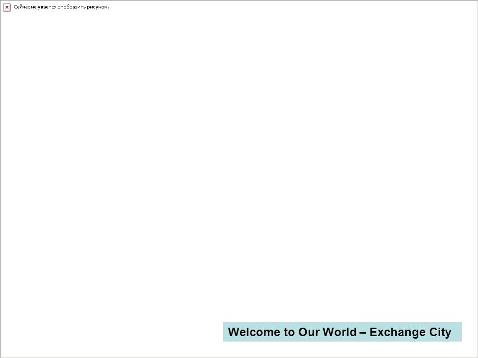 Welcome to Our World – Exchange City