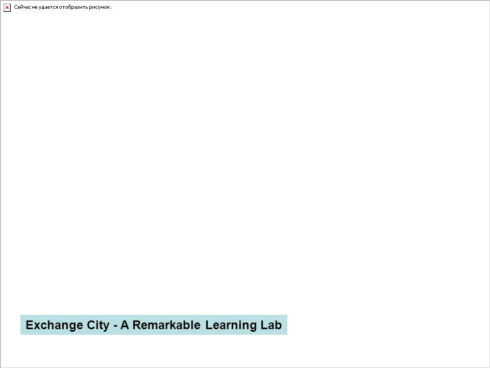 Exchange City - A Remarkable Learning Lab