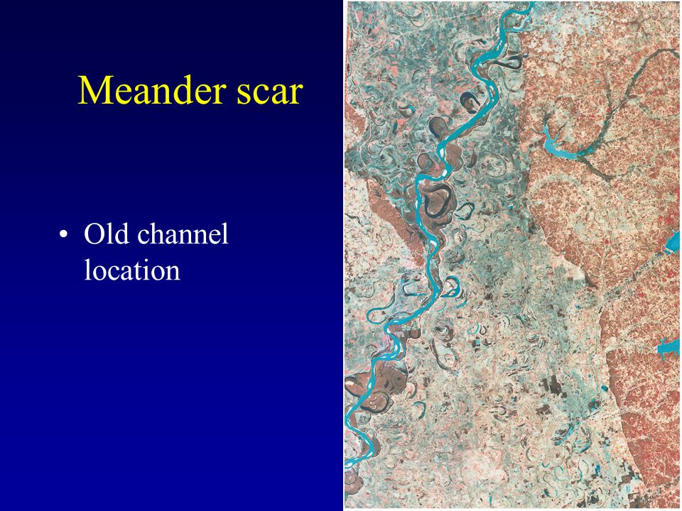 Meander scar Old channel location