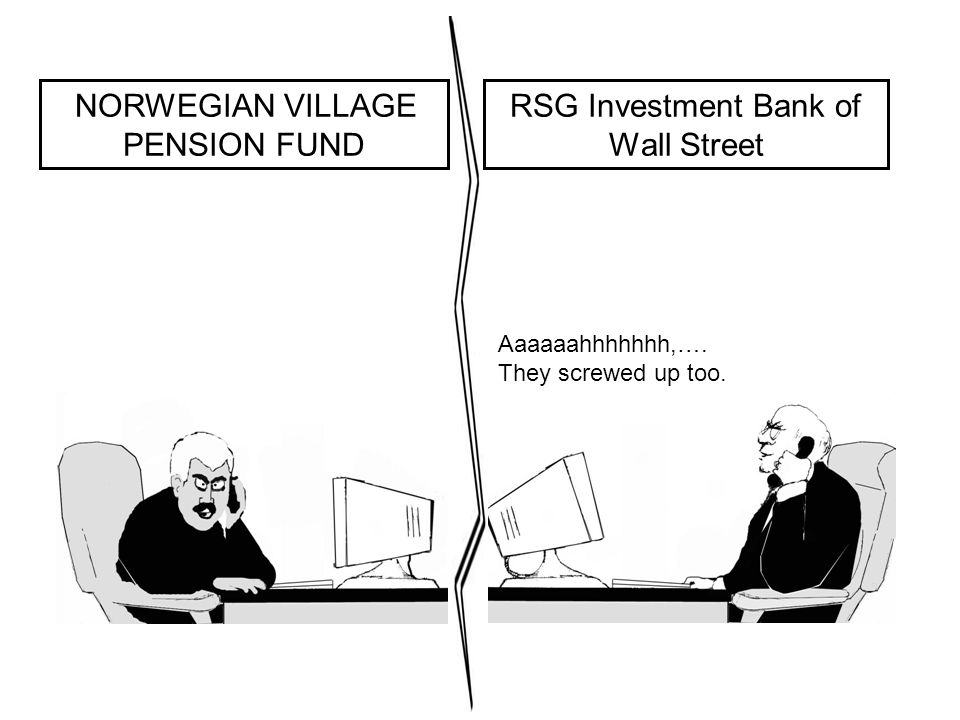 Aaaaaahhhhhhh,…. They screwed up too. NORWEGIAN VILLAGE PENSION FUND RSG Investment Bank of Wall Street