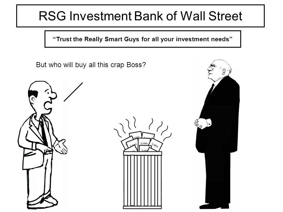 RSG Investment Bank of Wall Street Trust the Really Smart Guys for all your investment needs I ve got it.