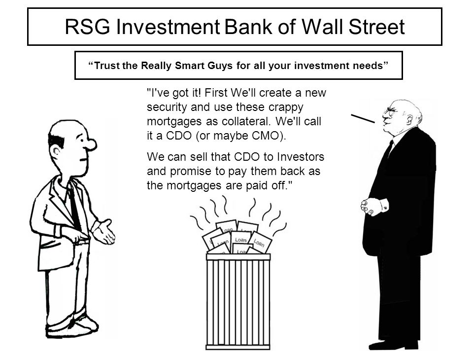 RSG Investment Bank of Wall Street Trust the Really Smart Guys for all your investment needs But crap is crap, isn t it.