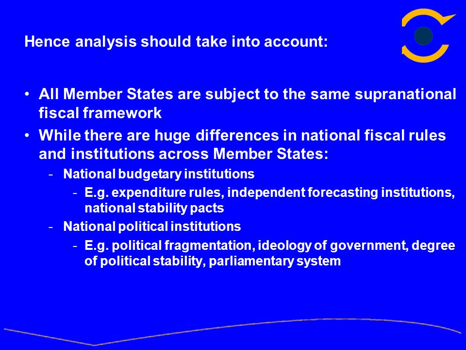 Hence analysis should take into account: All Member States are subject to the same supranational fiscal framework While there are huge differences in