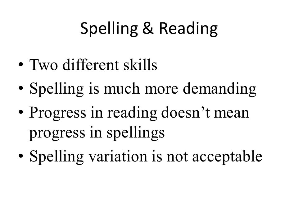 Phonics for spelling is very unreliable Important but not sufficient (Henderson, 1990) Children who rely on sound for spelling will be defeated (Henderson, 1990) Spelling & Phonics