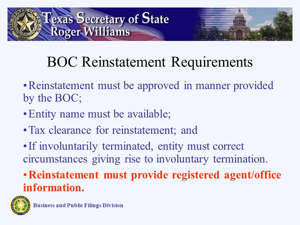 BOC Reinstatement Requirements Business and Public Filings Division Reinstatement must be approved in manner provided by the BOC; Entity name must be