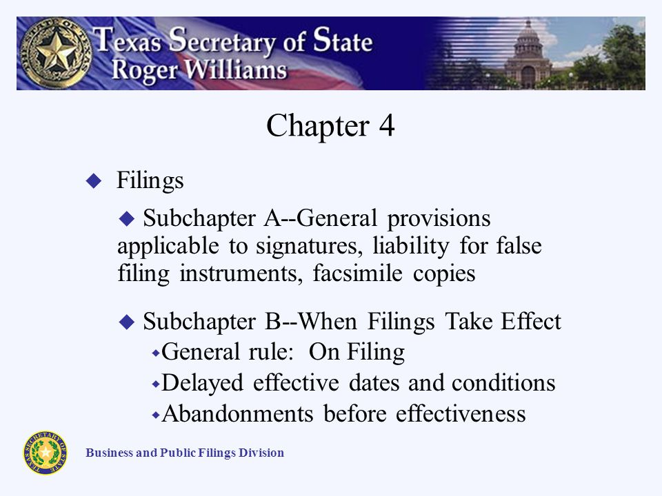Chapter 4 Business and Public Filings Division Filings Subchapter A--General provisions applicable to signatures, liability for false filing instrumen