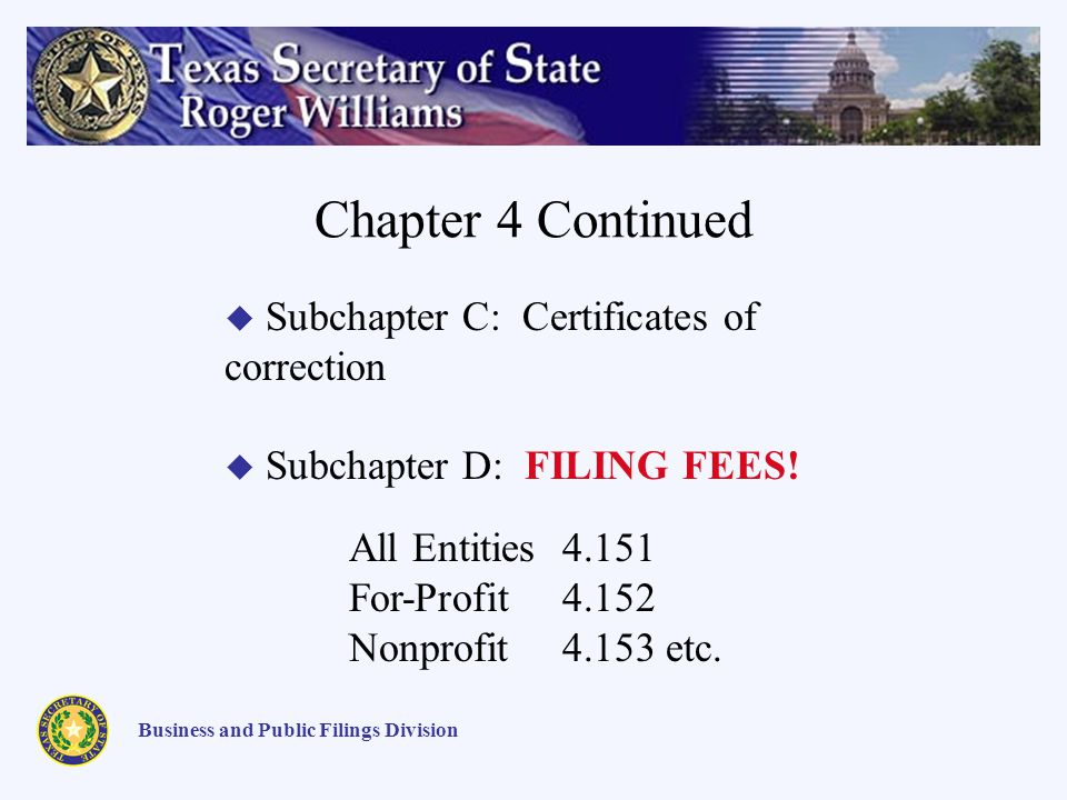 Chapter 4 Continued Business and Public Filings Division Subchapter C: Certificates of correction Subchapter D: FILING FEES! All Entities4.151 For-Pro