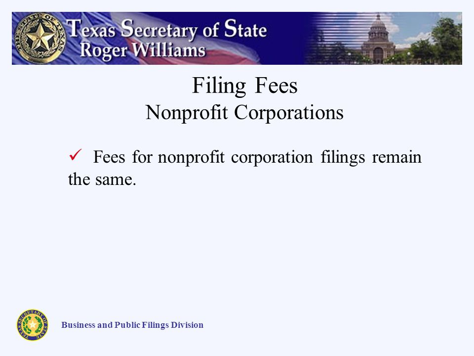 Filing Fees Nonprofit Corporations Business and Public Filings Division Fees for nonprofit corporation filings remain the same.