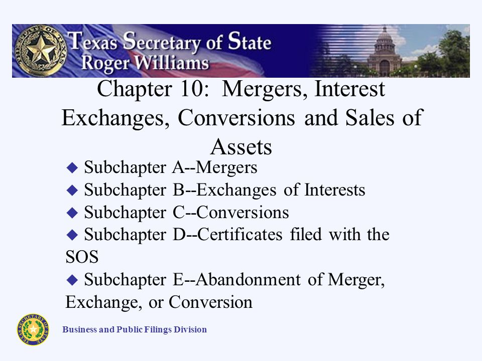 Chapter 10: Mergers, Interest Exchanges, Conversions and Sales of Assets Business and Public Filings Division Subchapter A--Mergers Subchapter B--Exch
