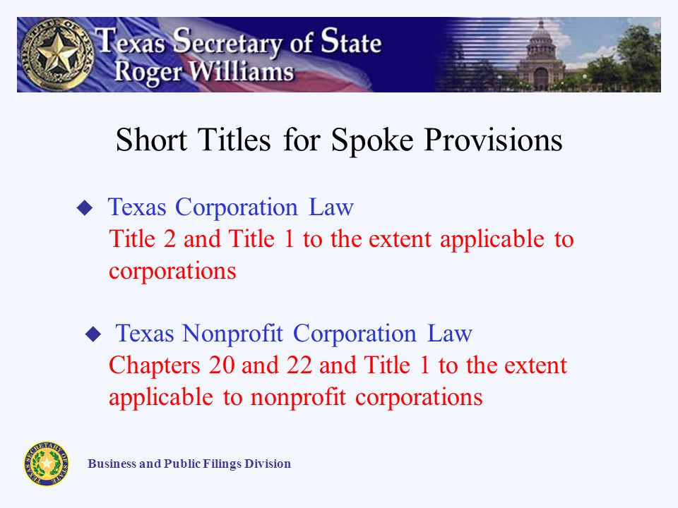 Short Titles for Spoke Provisions Business and Public Filings Division Texas Corporation Law Title 2 and Title 1 to the extent applicable to corporati