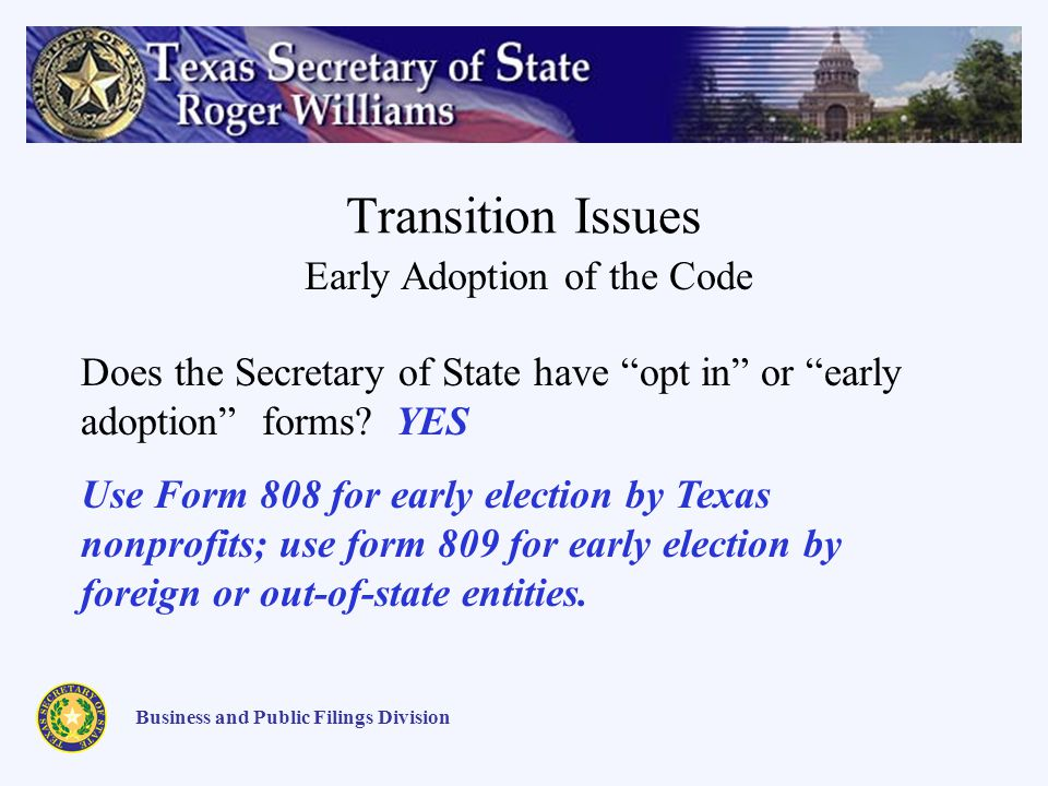 Transition Issues Business and Public Filings Division Early Adoption of the Code Does the Secretary of State have opt in or early adoption forms? YES