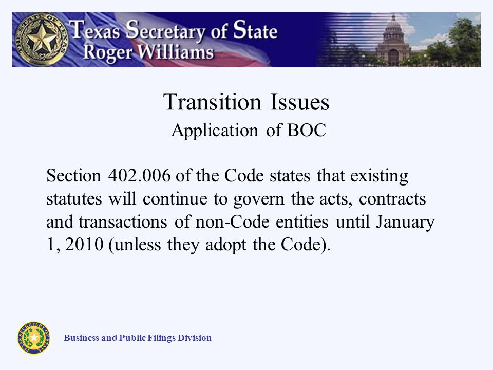 Transition Issues Business and Public Filings Division Application of BOC Section 402.006 of the Code states that existing statutes will continue to g