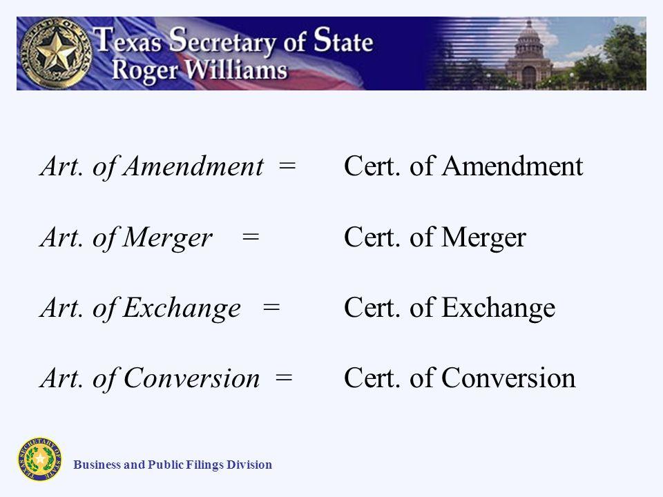 Art. of Amendment = Art. of Merger = Art. of Exchange = Art. of Conversion = Cert. of Amendment Cert. of Merger Cert. of Exchange Cert. of Conversion