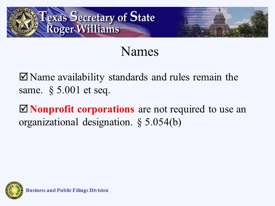 Business and Public Filings Division Name availability standards and rules remain the same. § 5.001 et seq. Nonprofit corporations are not required to