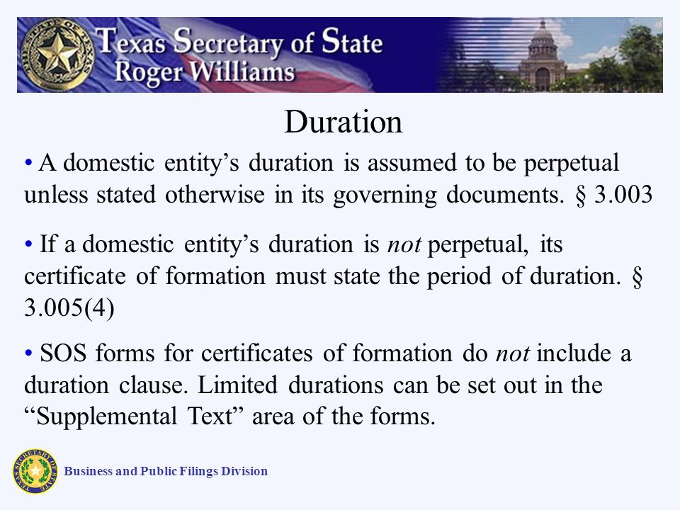 Business and Public Filings Division A domestic entitys duration is assumed to be perpetual unless stated otherwise in its governing documents. § 3.00
