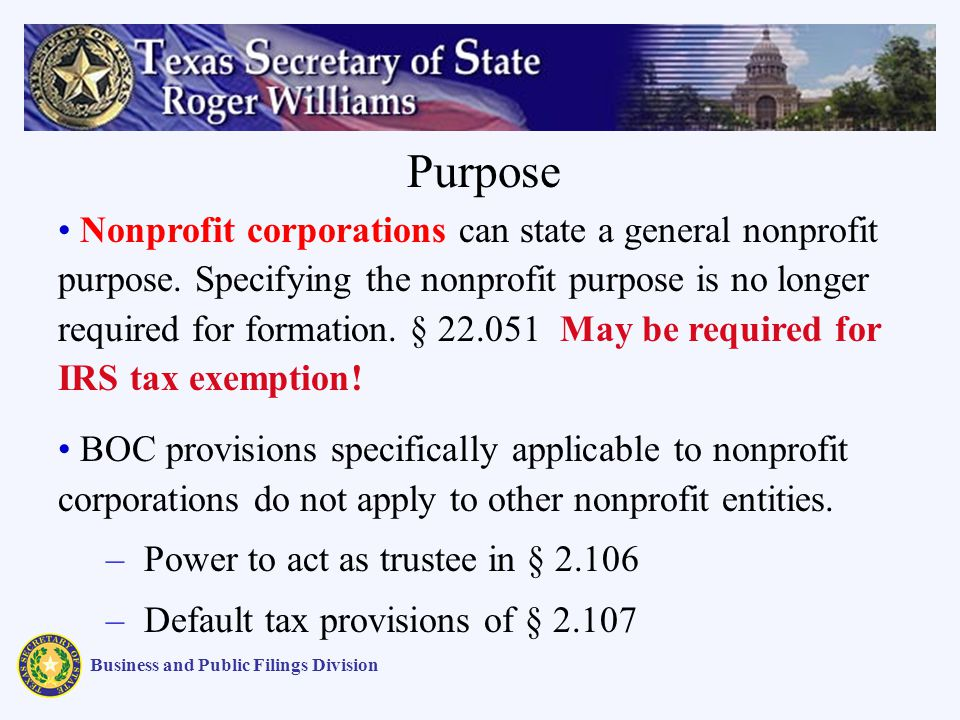 Business and Public Filings Division Nonprofit corporations can state a general nonprofit purpose. Specifying the nonprofit purpose is no longer requi