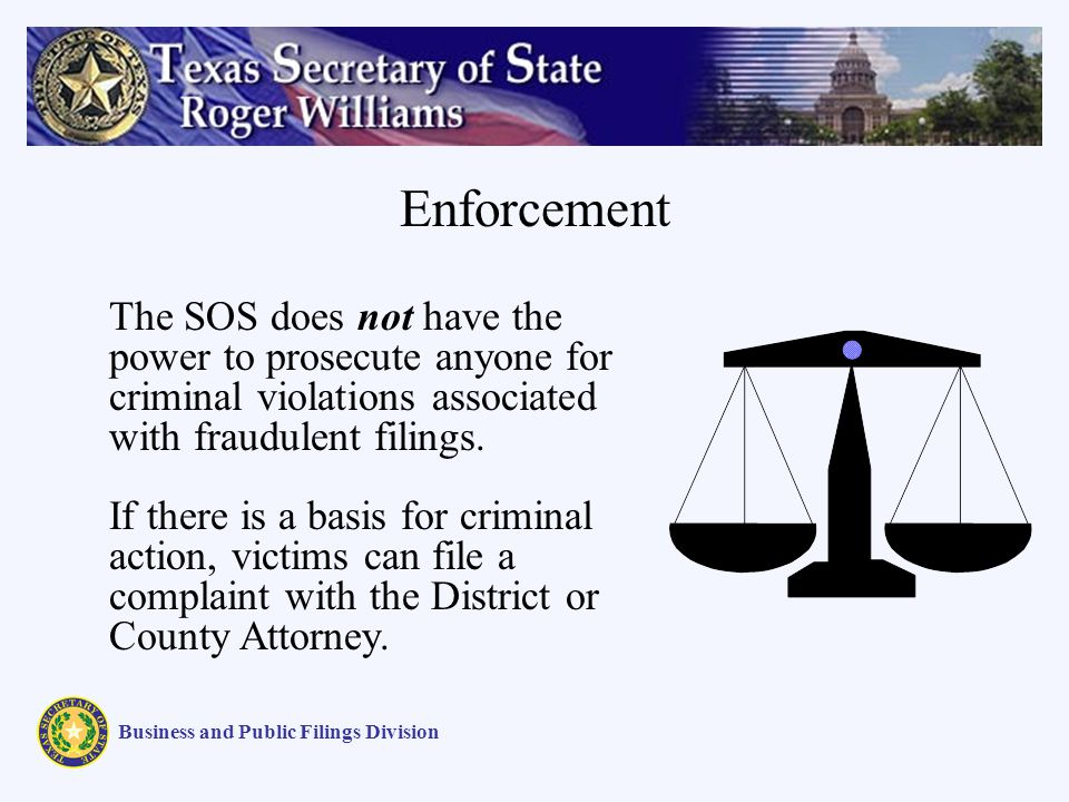 Enforcement Business and Public Filings Division The SOS does not have the power to prosecute anyone for criminal violations associated with fraudulen