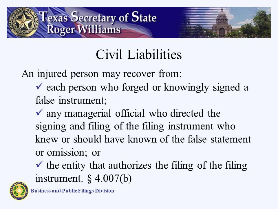 Civil Liabilities Business and Public Filings Division An injured person may recover from: each person who forged or knowingly signed a false instrume