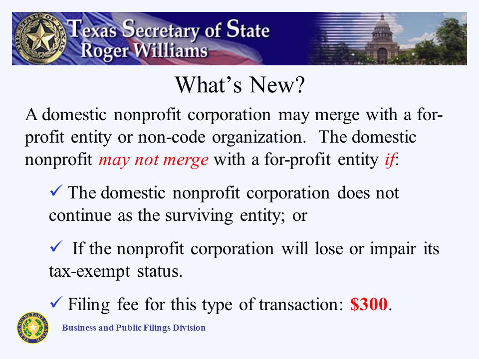 Whats New? Business and Public Filings Division A domestic nonprofit corporation may merge with a for- profit entity or non-code organization. The dom