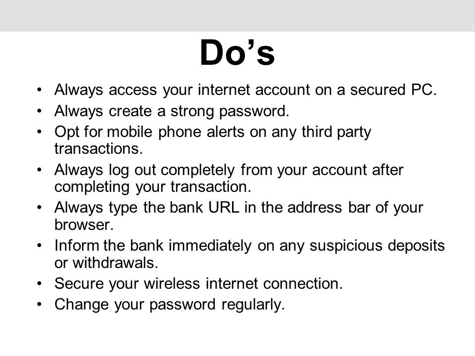 Dos Always access your internet account on a secured PC.