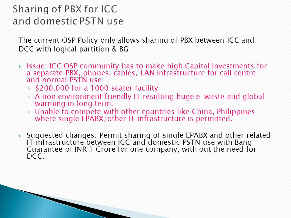 The current OSP Policy only allows sharing of PBX between ICC and DCC with logical partition & BG Issue: ICC OSP community has to make high Capital in
