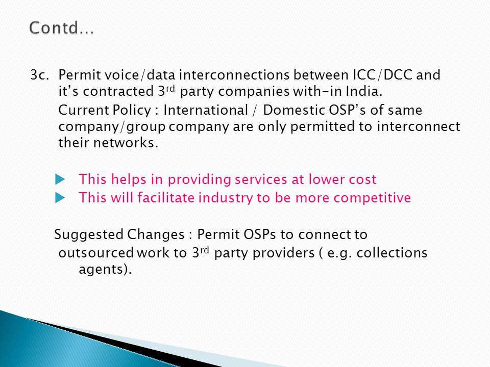 3c.Permit voice/data interconnections between ICC/DCC and its contracted 3 rd party companies with-in India. Current Policy : International / Domestic
