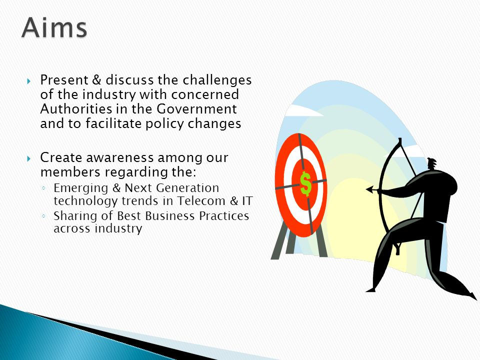 Present & discuss the challenges of the industry with concerned Authorities in the Government and to facilitate policy changes Create awareness among