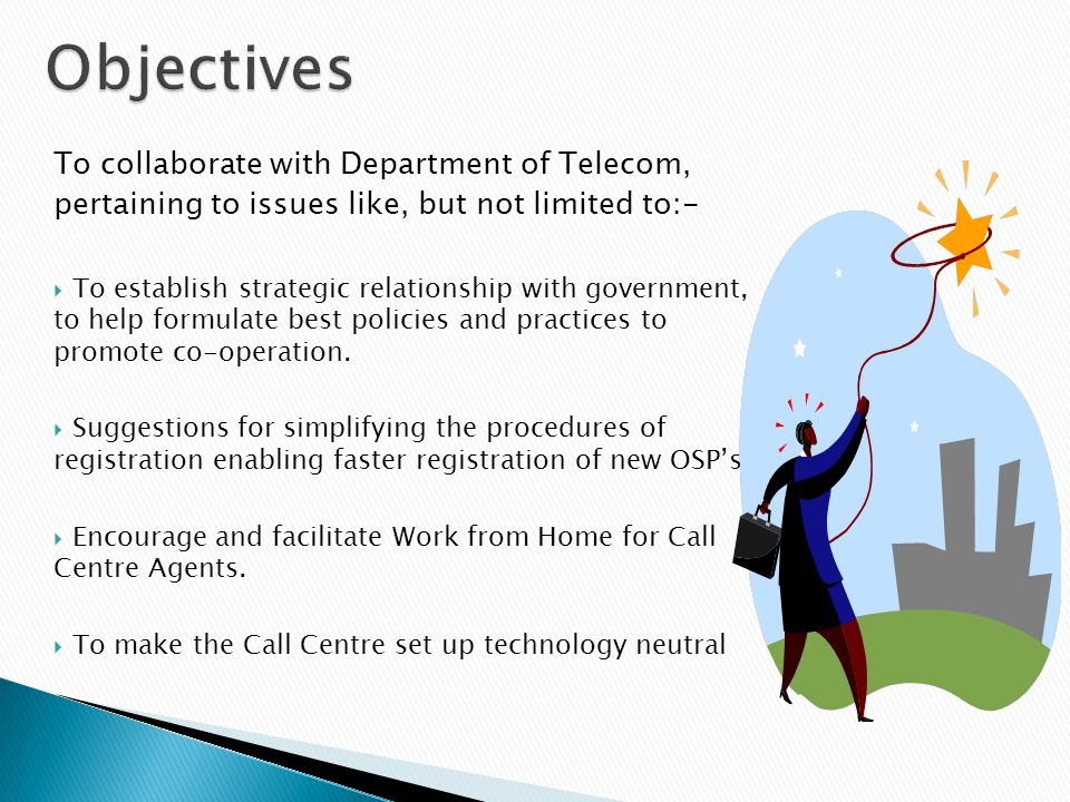 To collaborate with Department of Telecom, pertaining to issues like, but not limited to:- To establish strategic relationship with government, to hel