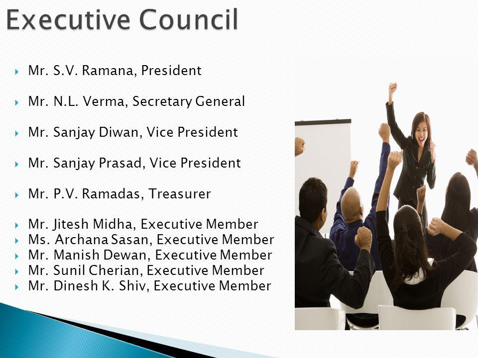 Mr. S.V. Ramana, President Mr. N.L. Verma, Secretary General Mr. Sanjay Diwan, Vice President Mr. Sanjay Prasad, Vice President Mr. P.V. Ramadas, Trea