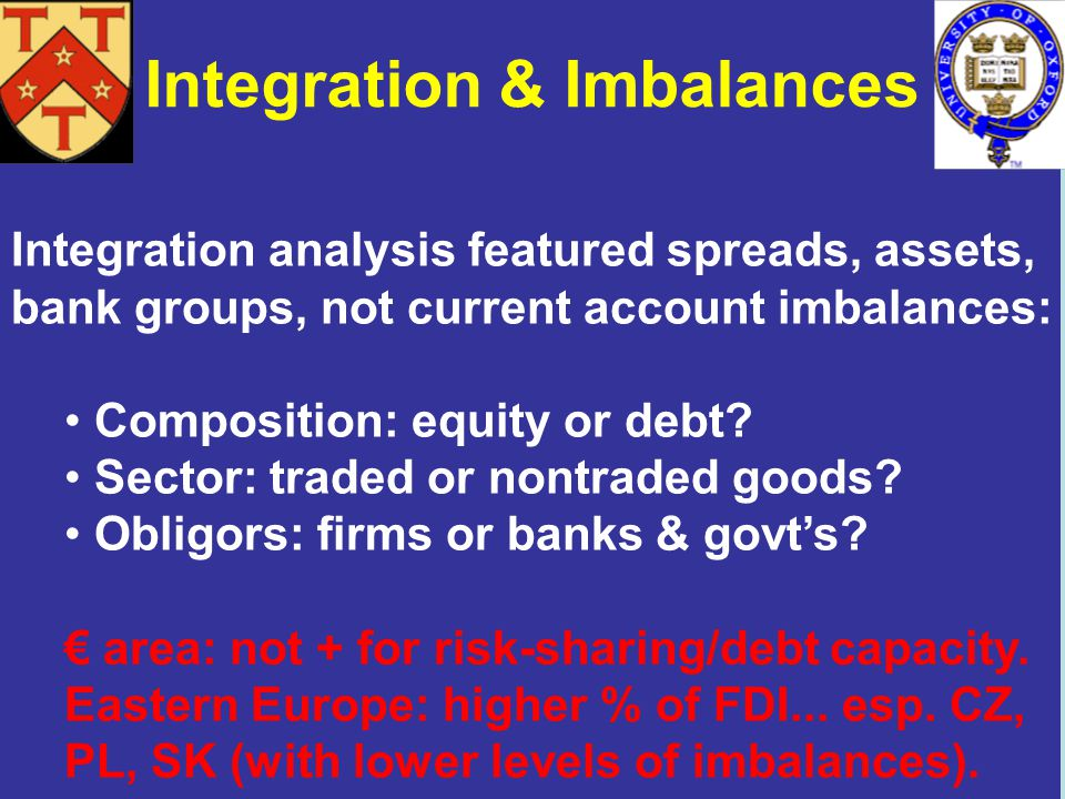 Integration & Imbalances Integration analysis featured spreads, assets, bank groups, not current account imbalances: Composition: equity or debt? Sect