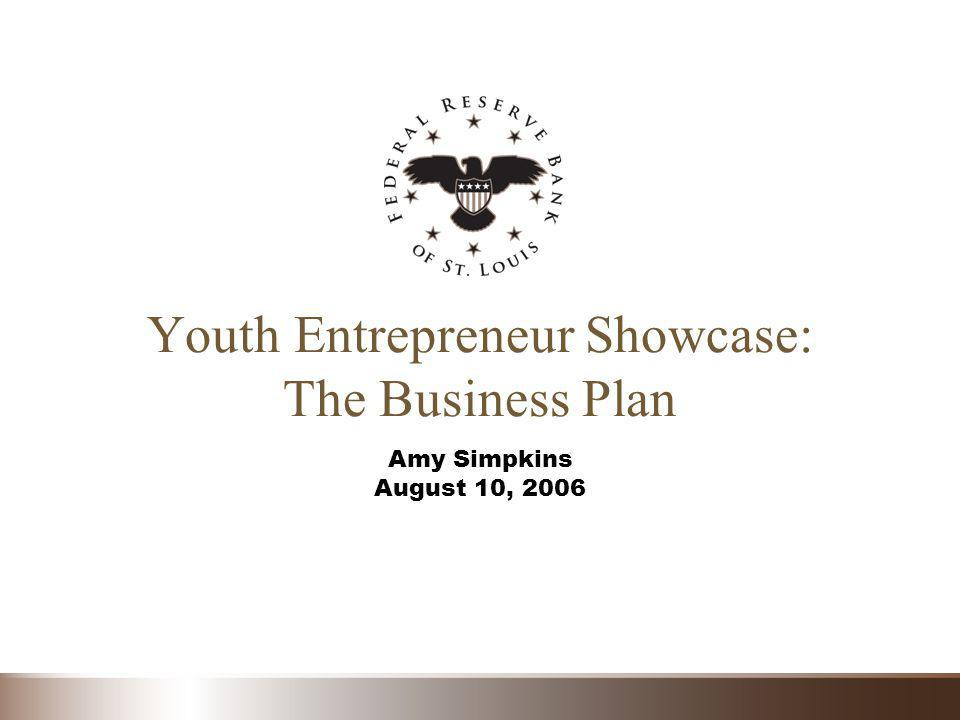 Youth Entrepreneur Showcase: The Business Plan Amy Simpkins August 10, 2006