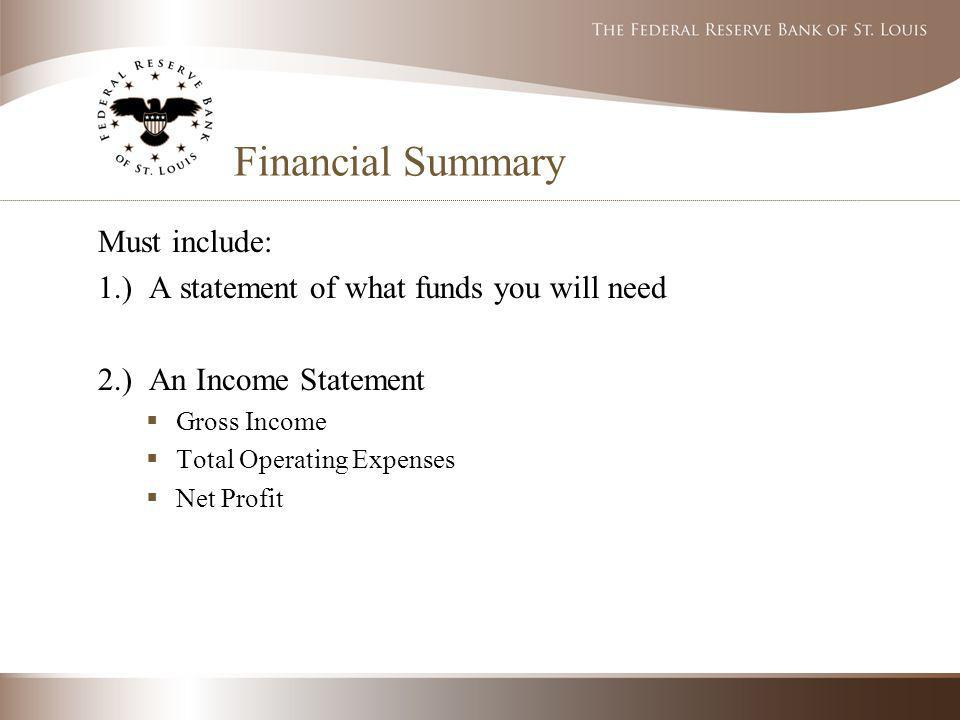 Financial Summary Must include: 1.) A statement of what funds you will need 2.) An Income Statement Gross Income Total Operating Expenses Net Profit