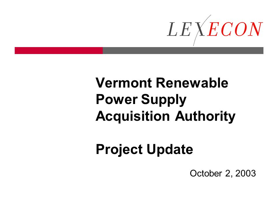 Vermont Renewable Power Supply Acquisition Authority Project Update October 2, 2003