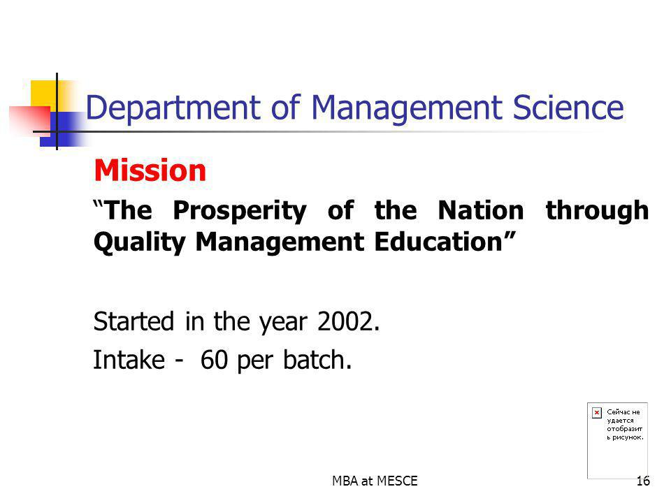 MBA at MESCE16 Department of Management Science Mission The Prosperity of the Nation through Quality Management Education Started in the year 2002.