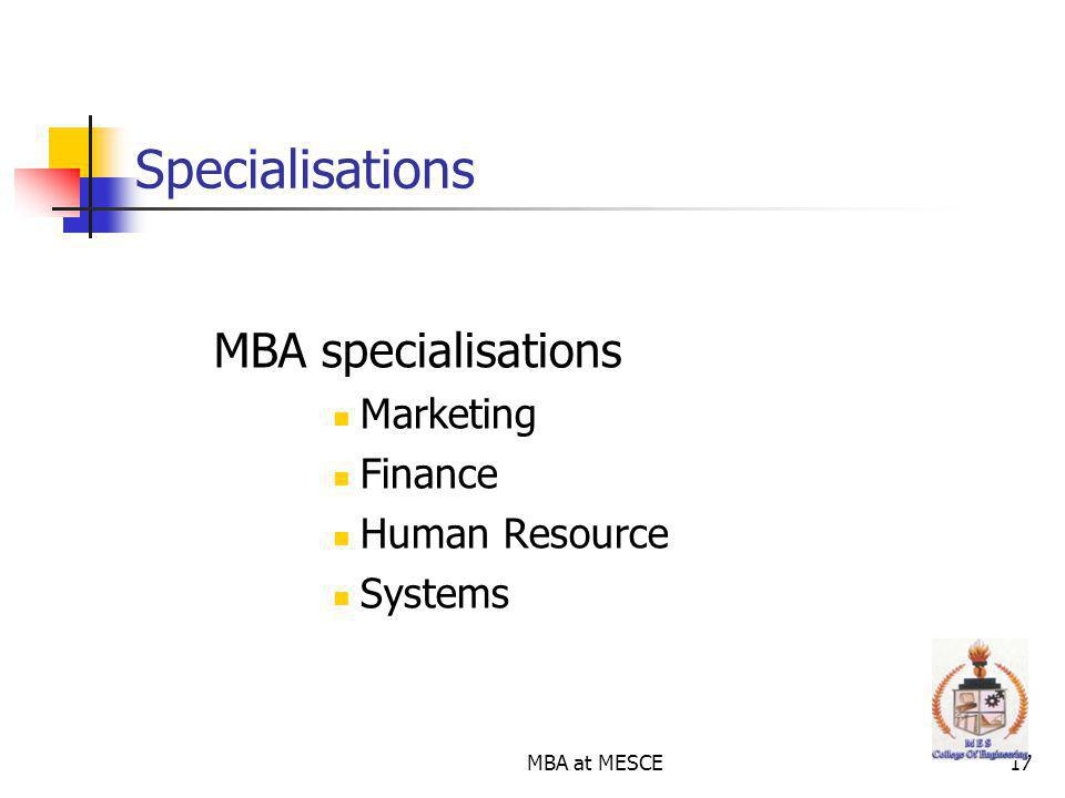 MBA at MESCE17 Specialisations MBA specialisations Marketing Finance Human Resource Systems