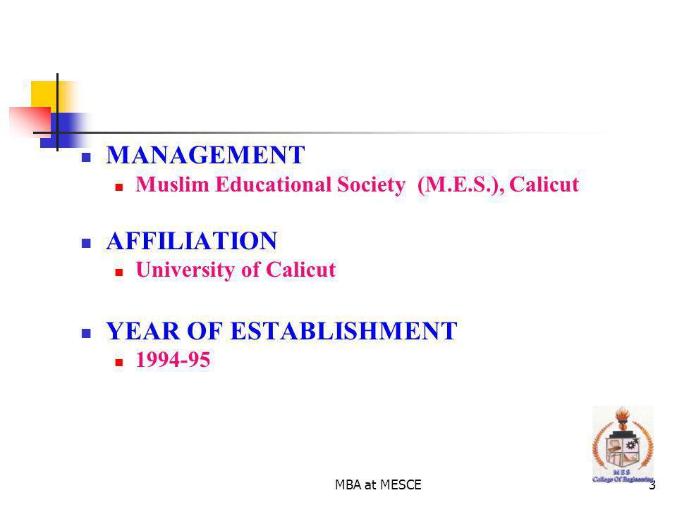 MBA at MESCE3 MANAGEMENT Muslim Educational Society (M.E.S.), Calicut AFFILIATION University of Calicut YEAR OF ESTABLISHMENT 1994-95
