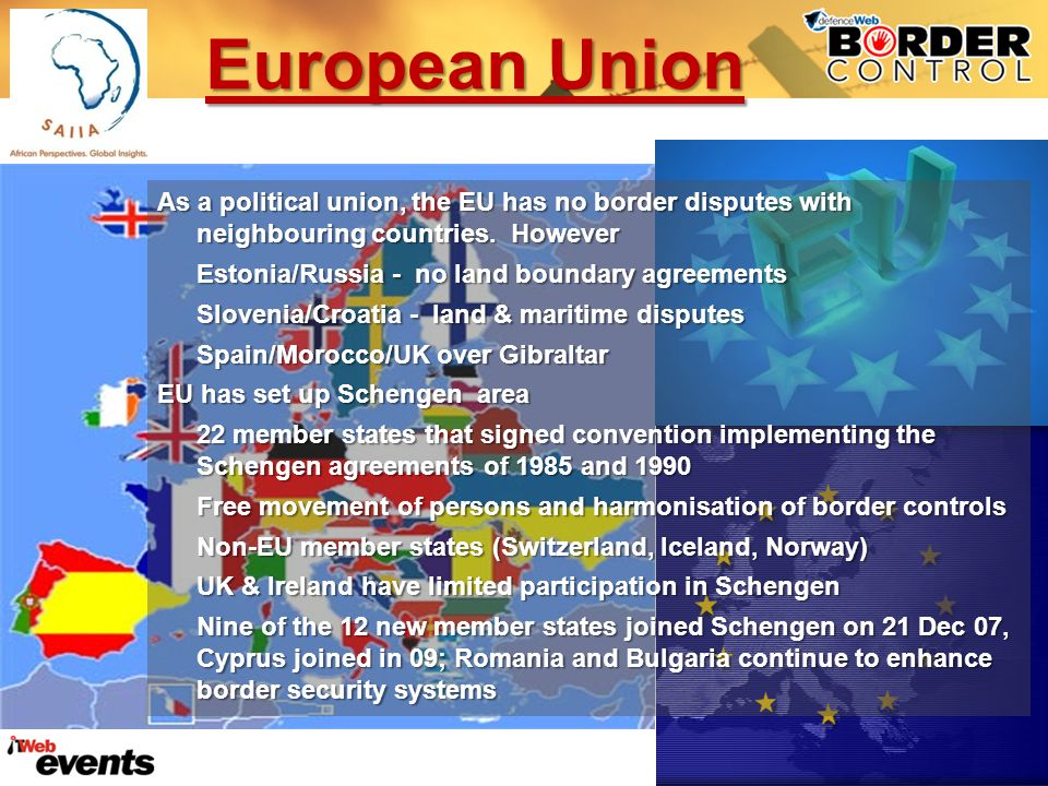 European Union As a political union, the EU has no border disputes with neighbouring countries.