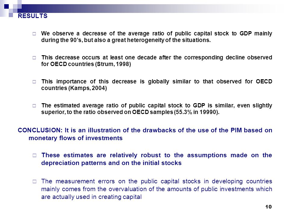 10 RESULTS We observe a decrease of the average ratio of public capital stock to GDP mainly during the 90s, but also a great heterogeneity of the situations.