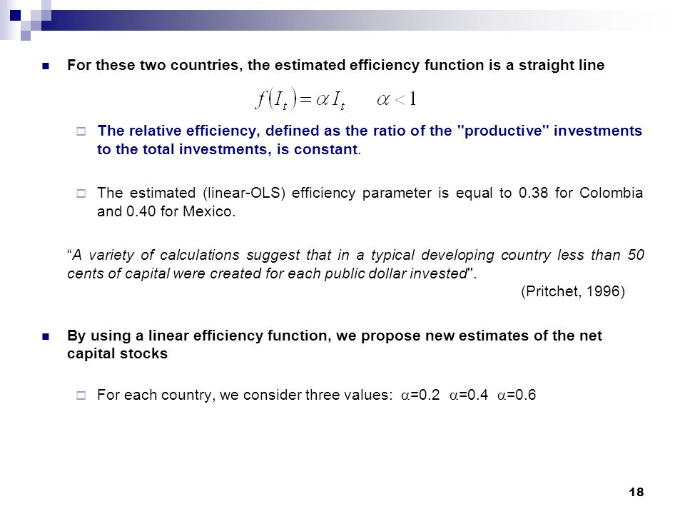 18 For these two countries, the estimated efficiency function is a straight line The relative efficiency, defined as the ratio of the productive investments to the total investments, is constant.