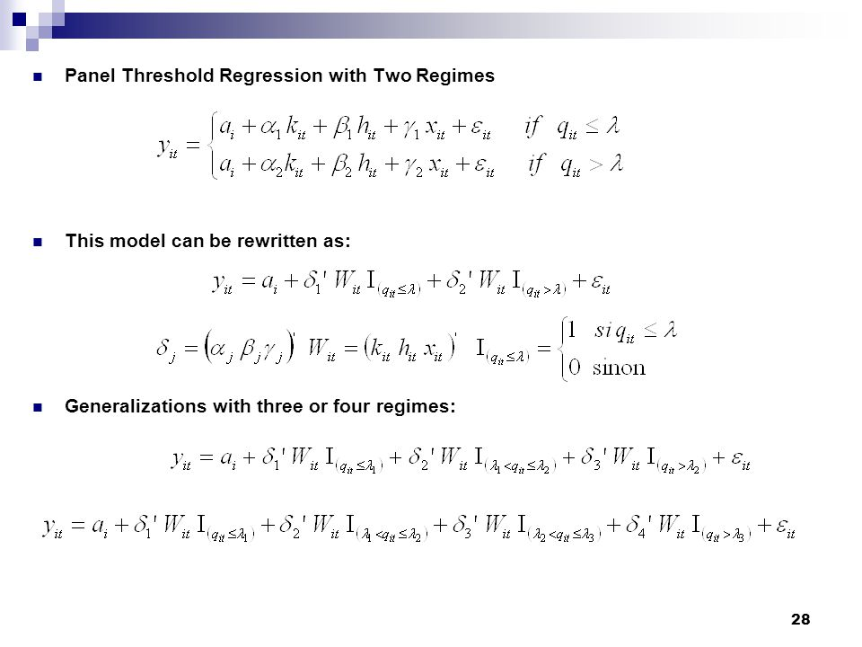 28 Panel Threshold Regression with Two Regimes This model can be rewritten as: Generalizations with three or four regimes: