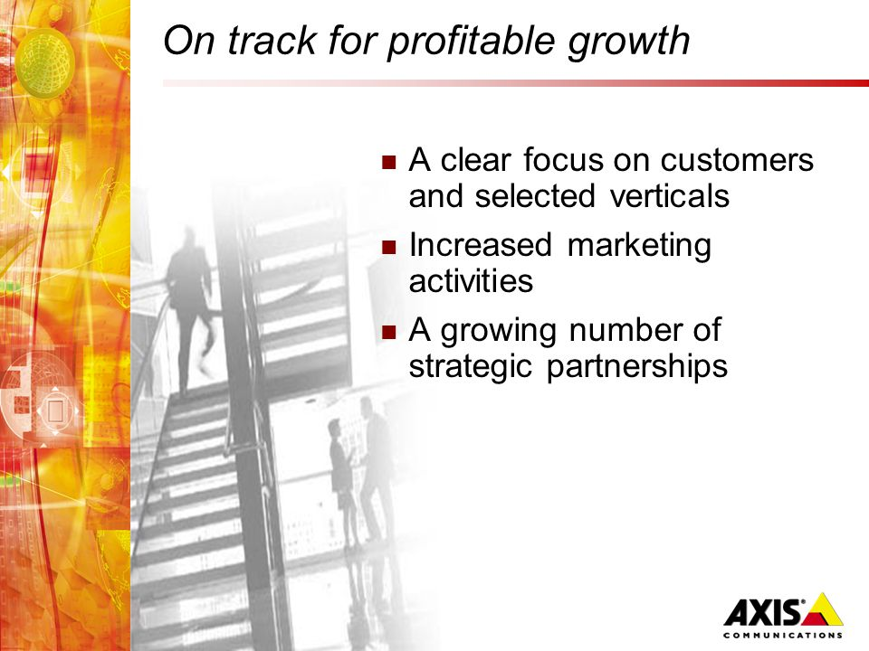 On track for profitable growth A clear focus on customers and selected verticals Increased marketing activities A growing number of strategic partnerships