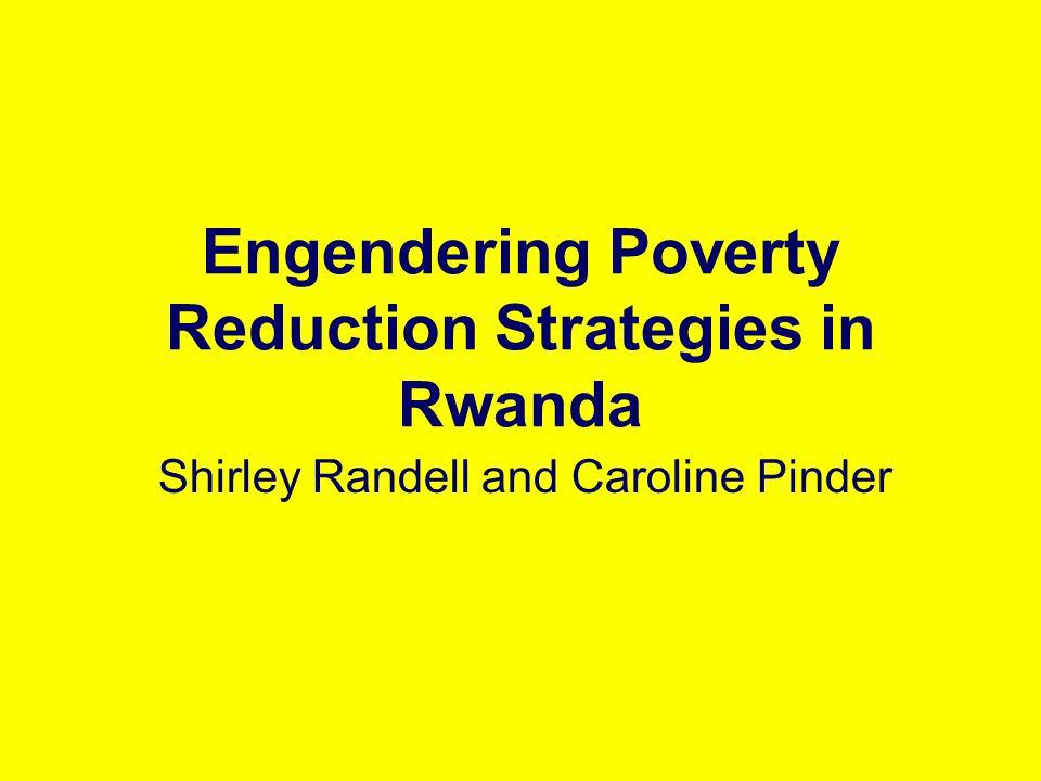 Engendering Poverty Reduction Strategies in Rwanda Shirley Randell and Caroline Pinder