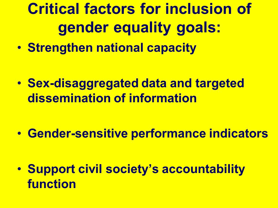 Critical factors for inclusion of gender equality goals: Strengthen national capacity Sex-disaggregated data and targeted dissemination of information