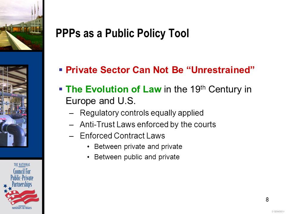 O102004008OMI 8 PPPs as a Public Policy Tool Private Sector Can Not Be Unrestrained The Evolution of Law in the 19 th Century in Europe and U.S.