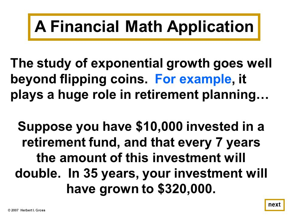 © 2007 Herbert I. Gross next The study of exponential growth goes well beyond flipping coins.