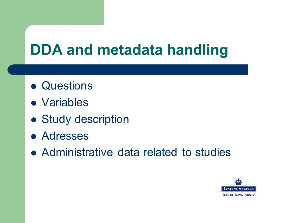 DDA and metadata handling Questions: – Captured from questionnaires – manually, by cut & paste or using OCR – Using an internal standard – Saved as textfile – Included in final codebook