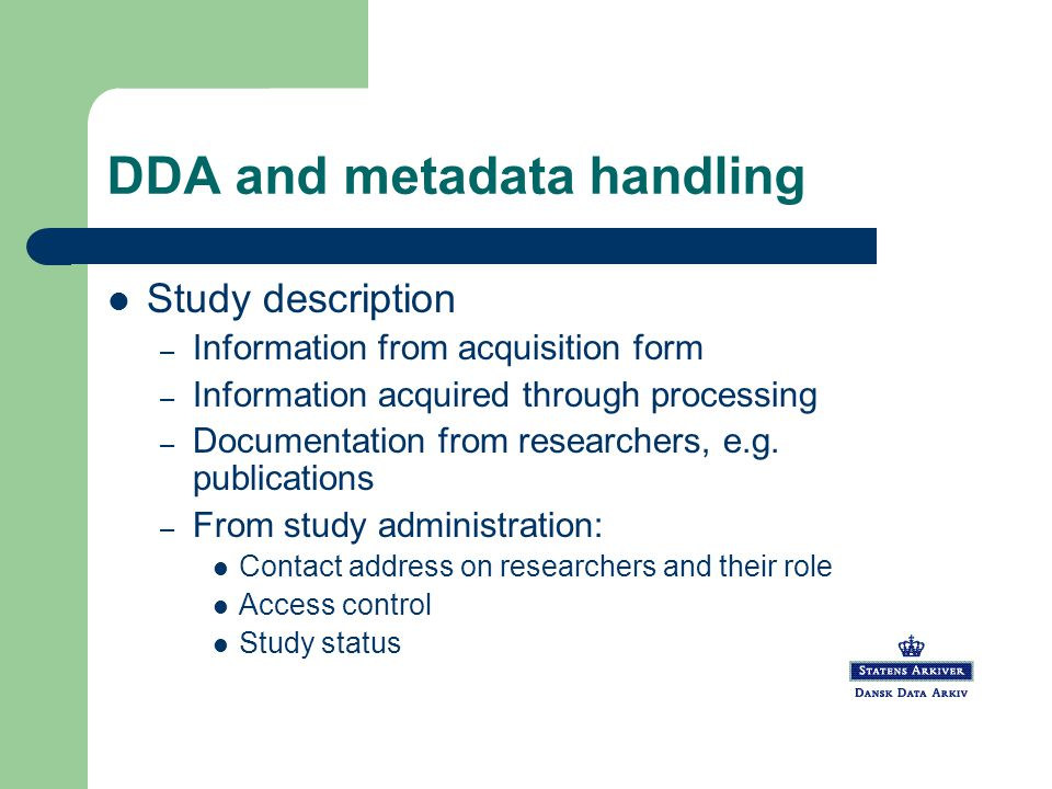 DDA and metadata handling Preservation – File system with restricted access: OSIRIS files and original files – Relational database: Study description Study related administrative data Identifier: DDAnumber = studyID