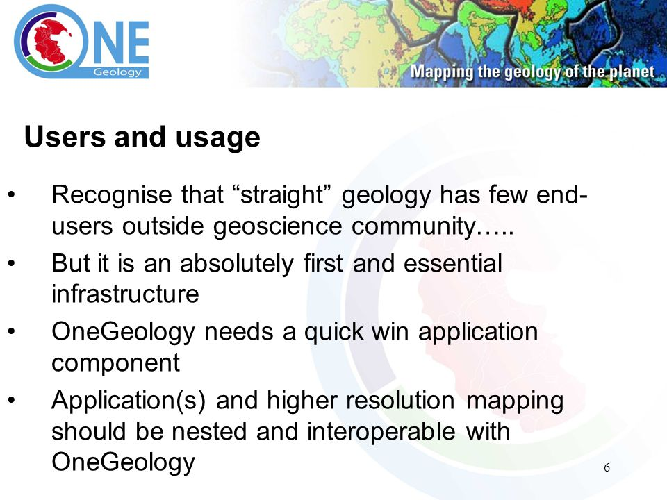 6 Users and usage Recognise that straight geology has few end- users outside geoscience community…..